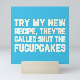 Shut The Fucupcakes Funny Quote Mini Art Print