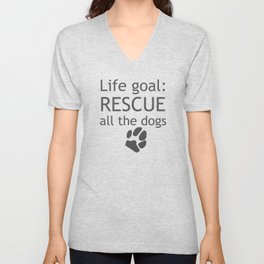 Life Goal: Rescue all the Dogs Unisex V-Neck