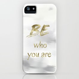 Be Who You Are (gold on grey and white) iPhone Case