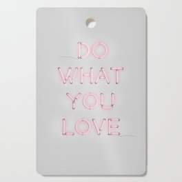 Do what you love, Neon Sign Cutting Board