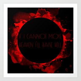 If I cannot move heaven I'll raise hell Art Print