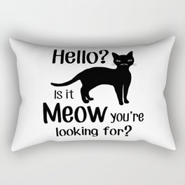 Hello? Is it Meow you are looking for? Rectangular Pillow