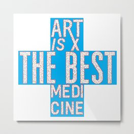 Art is the Best Medicine Metal Print