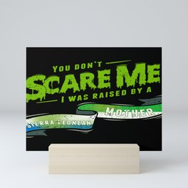 You Don't Scare Me I Was Raised By A Sierra Leonean Mother Mini Art Print
