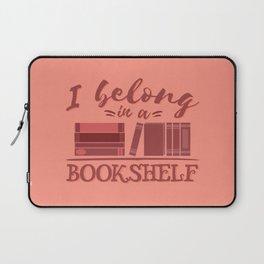 I belong in a bookshelf Laptop Sleeve