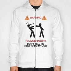 WARNING To Avoid Injury, Don't Tell Me How To Do My Job, fun sign, humor Hoody