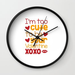 Im too cute to be your Valentine xoxo shirt Wall Clock