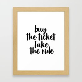 Buy The Ticket Take The Ride, Motivational Art, Inspirational Art, Typography Art Framed Art Print