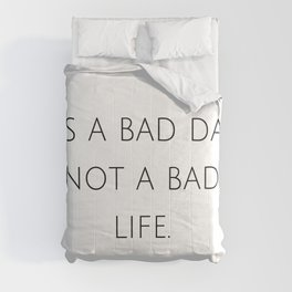It's a bad day, not a bad life. Comforters