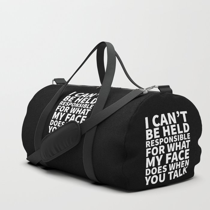 I Can't Be Held Responsible For What My Face Does When You Talk (Black & White) Duffle Bag