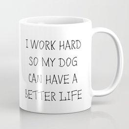 Dog's better life Coffee Mug