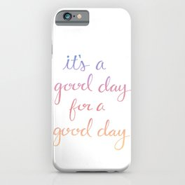 It's A Good Day for a Good Day iPhone Case