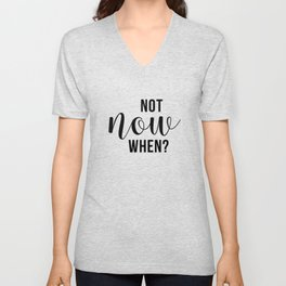 Not Now When Unisex V-Neck