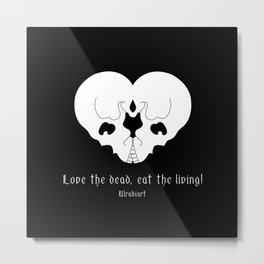Love the dead, eat the living! Metal Print