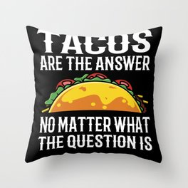 Tacos Are The Answer No Matter What Question Is Throw Pillow
