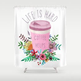 Life Is Hard But Coffee Helps Shower Curtain