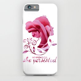 Nevertheless, She Persisted #shepersisted iPhone Case