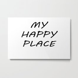 My Happy Place Metal Print