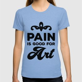 Pain is good for Art T-shirt