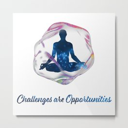 Challenges are Opportunities Male Metal Print