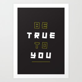 Be True To You Art Print