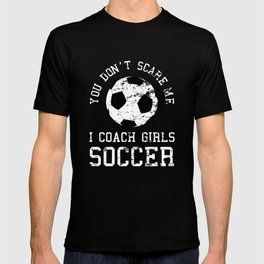 You Don't Scare Me I Coach Girls Soccer graphic Distressed T-shirt