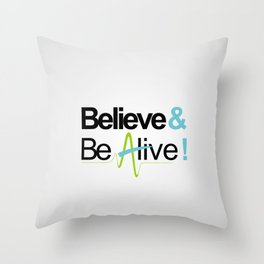 Believe & Be Alive! -V4Silver- Throw Pillow