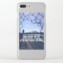 Being Strong Is The Only Choice Clear iPhone Case