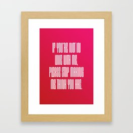 If You're Not In Love With Me Framed Art Print