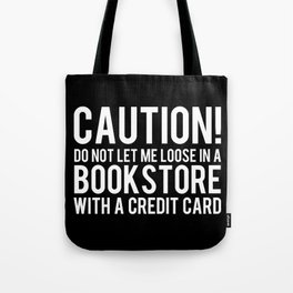 Caution! Do Not Let Me Loose in a Bookstore! - Inverted Tote Bag