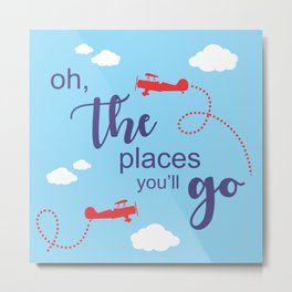 Oh, the places you'll go - Inspirational Quote for Room Decor #Society6 Metal Print