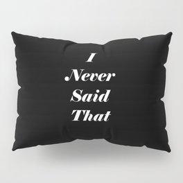 I Never Said That Pillow Sham