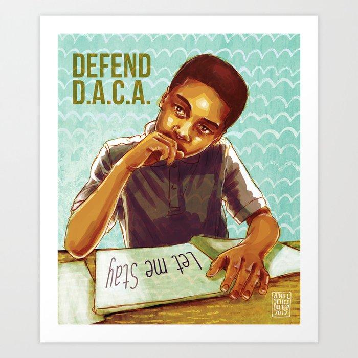 Let Me Stay - Defend DACA Art Print
