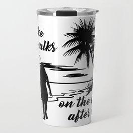 I like long walks on the beach after anal Travel Mug