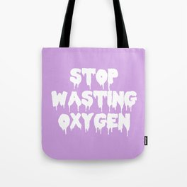 Stop Wasting Oxygen Funny Quote Tote Bag
