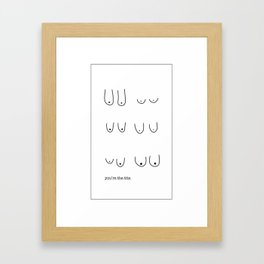 You're the tits // minimalist line drawing, boobs, witty humor Framed Art Print