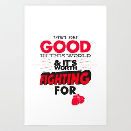 Good Worth Fighting For Art Print