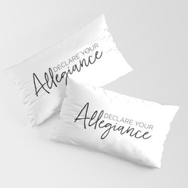 Declare Your Allegiance Pillow Sham