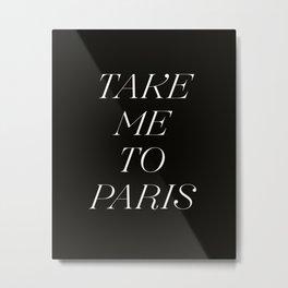 Take Me To Paris Metal Print