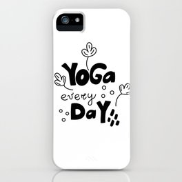 Yoga every day phrase, stay fit, sports, healthy living iPhone Case