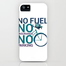 Bicycle Lover No Fuel No Insurance No Parking Environmentally Friendly Go Green iPhone Case