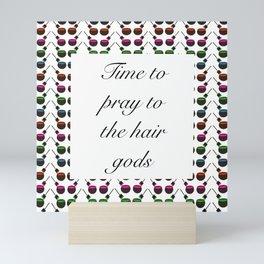Time to Pray to the Hair Gods Mini Art Print