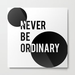 Never Be Ordinary Metal Print