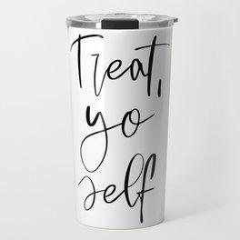Treat Yo Self, Calligraphy Quote, Inspirational Quote, Motivational Quote, Printable Art Travel Mug