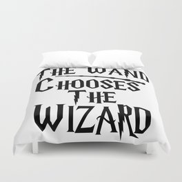 The wand chooses the wizard Duvet Cover