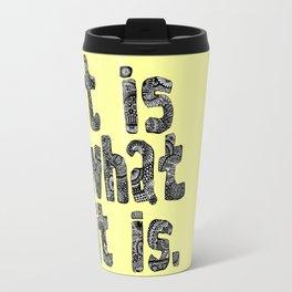 What It Is Travel Mug