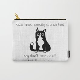 Cats know exactly how we feel... Carry-All Pouch
