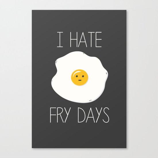 I Hate Fry-Days Canvas Print