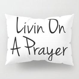 Livin On A Prayer Pillow Sham