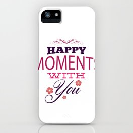 Happy Moments With You - Valentines Day iPhone Case